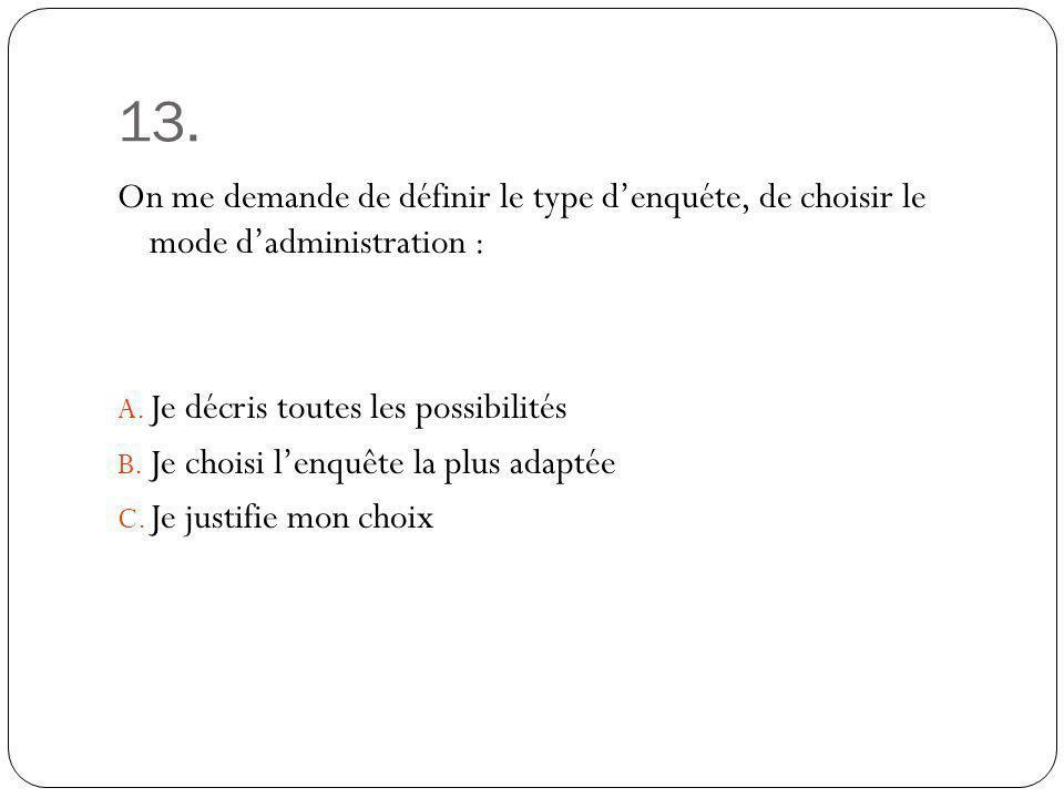 13. On me demande de définir le type d'enquéte, de choisir le mode d'administration : Je décris toutes les possibilités.