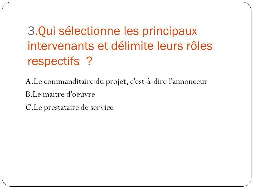 3.Qui sélectionne les principaux intervenants et délimite leurs rôles respectifs