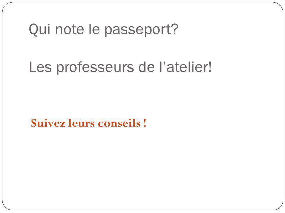 Qui note le passeport Les professeurs de l'atelier!