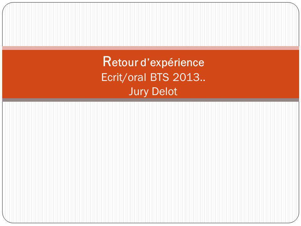 Retour d'expérience Ecrit/oral BTS 2013.. Jury Delot