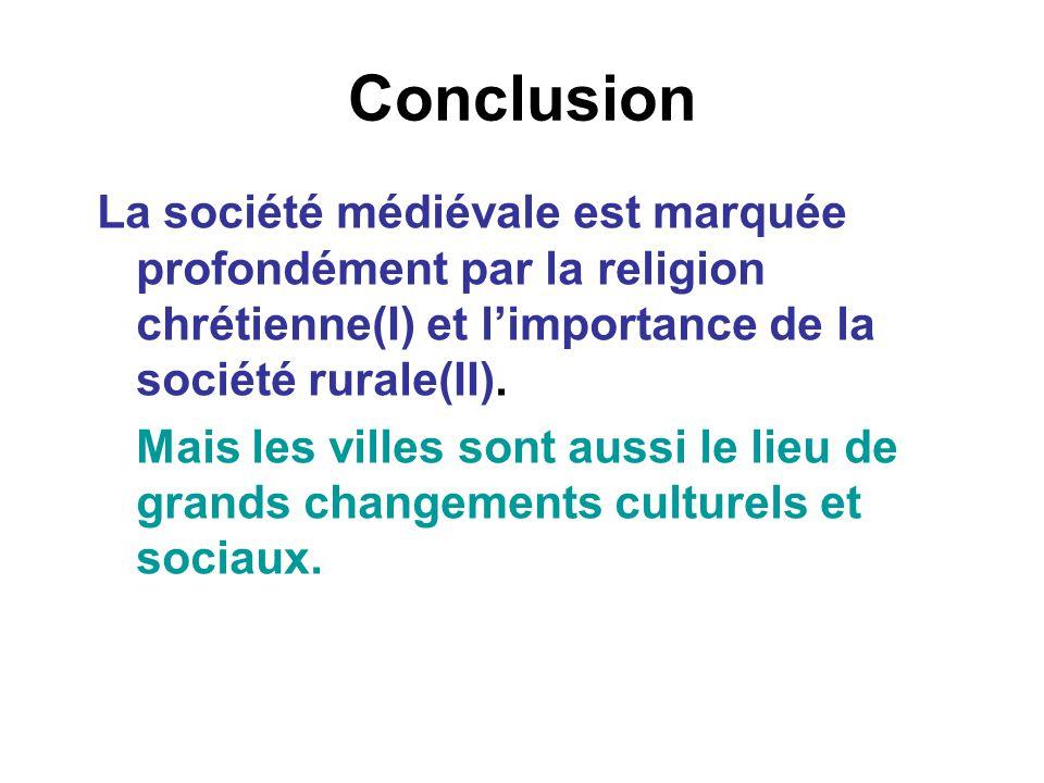 Conclusion La société médiévale est marquée profondément par la religion chrétienne(I) et l'importance de la société rurale(II).