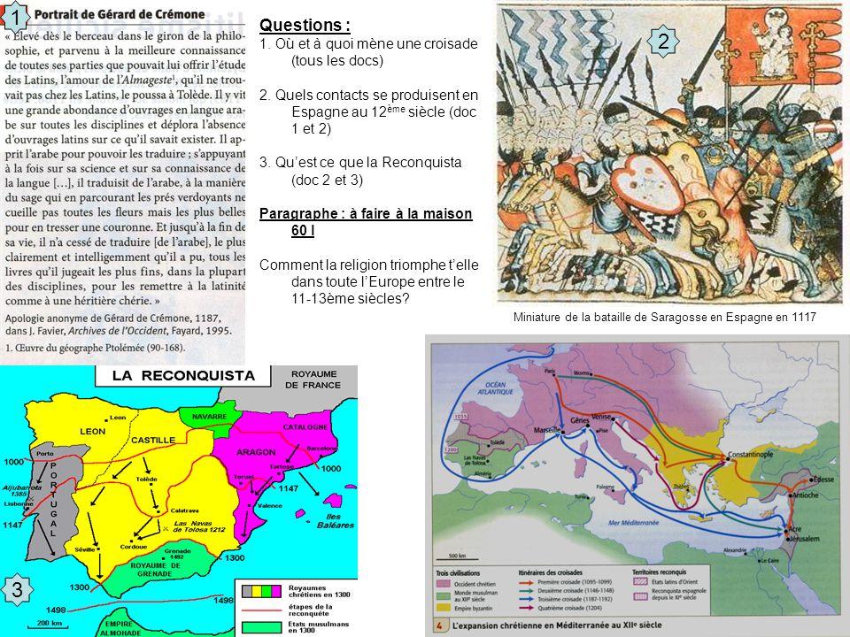 1 2. Questions : 1. Où et à quoi mène une croisade (tous les docs) 2. Quels contacts se produisent en Espagne au 12ème siècle (doc 1 et 2)