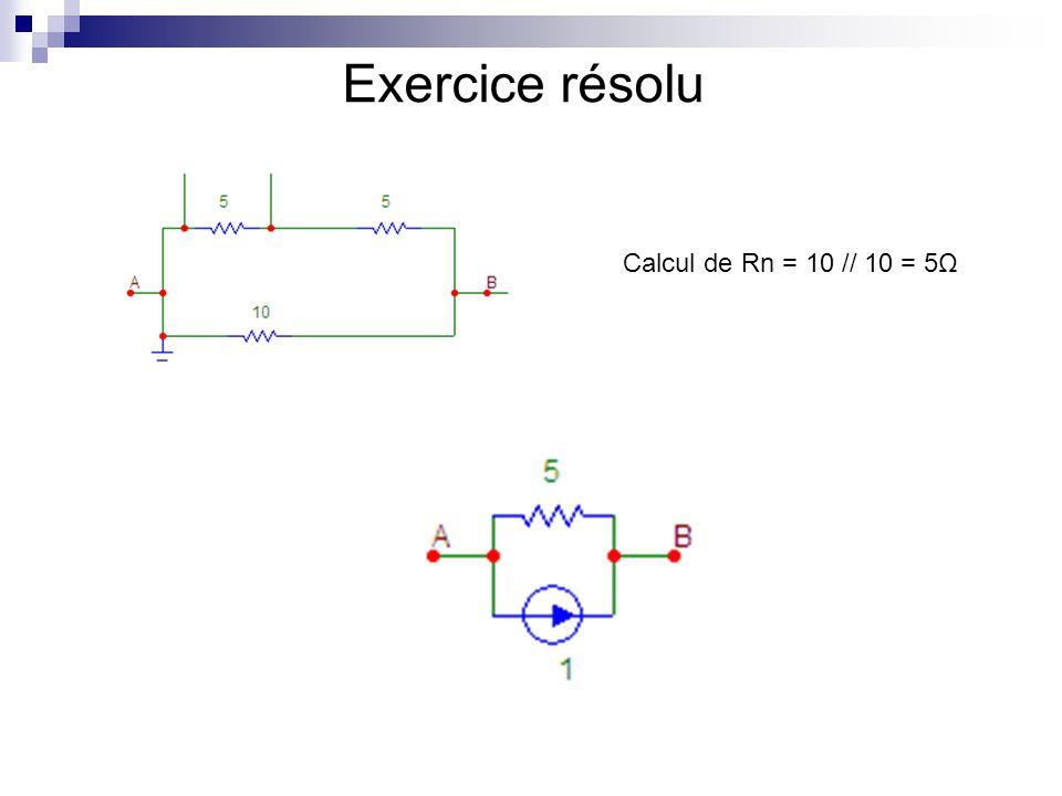 Exercice résolu Calcul de Rn = 10 // 10 = 5Ω