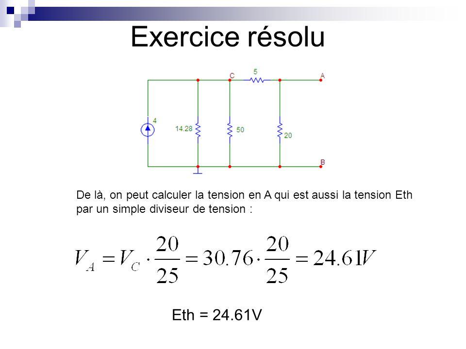 Exercice résolu De là, on peut calculer la tension en A qui est aussi la tension Eth par un simple diviseur de tension :