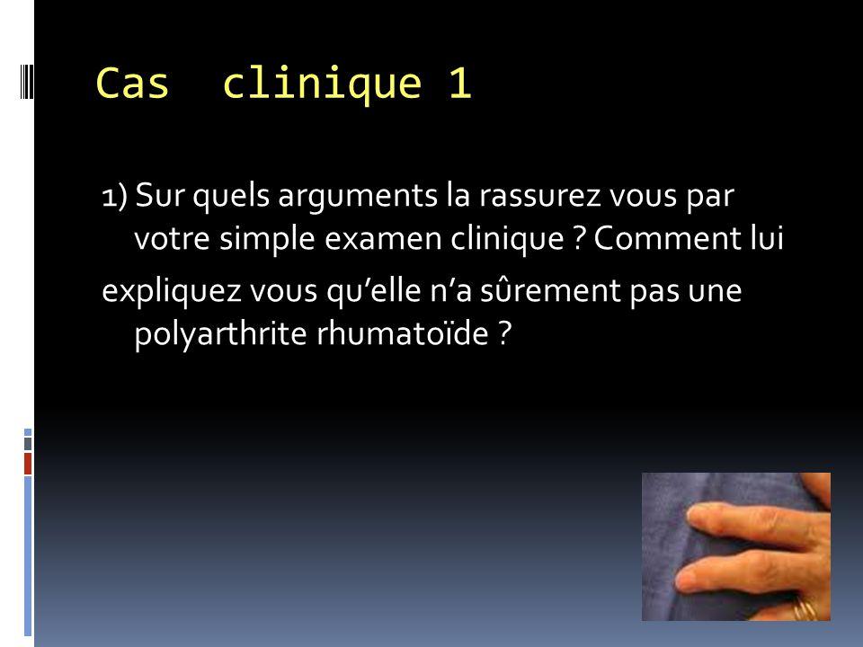 Cas clinique 1 1) Sur quels arguments la rassurez vous par votre simple examen clinique Comment lui.