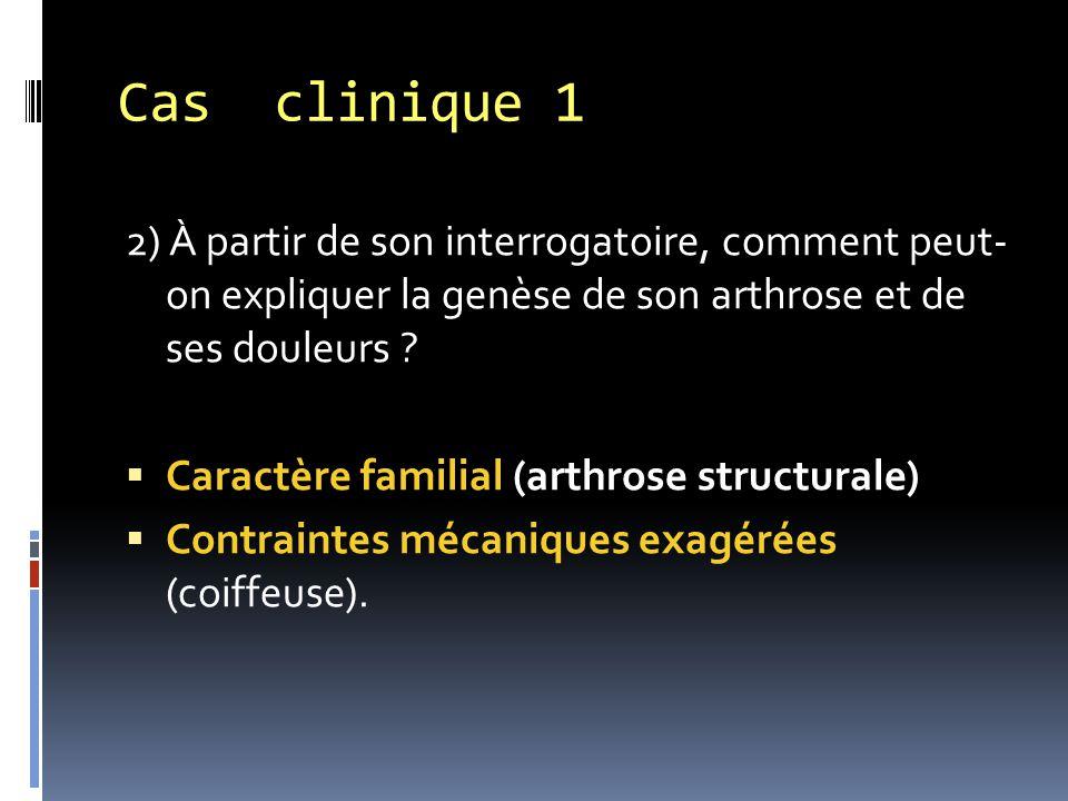 Cas clinique 1 2) À partir de son interrogatoire, comment peut- on expliquer la genèse de son arthrose et de ses douleurs