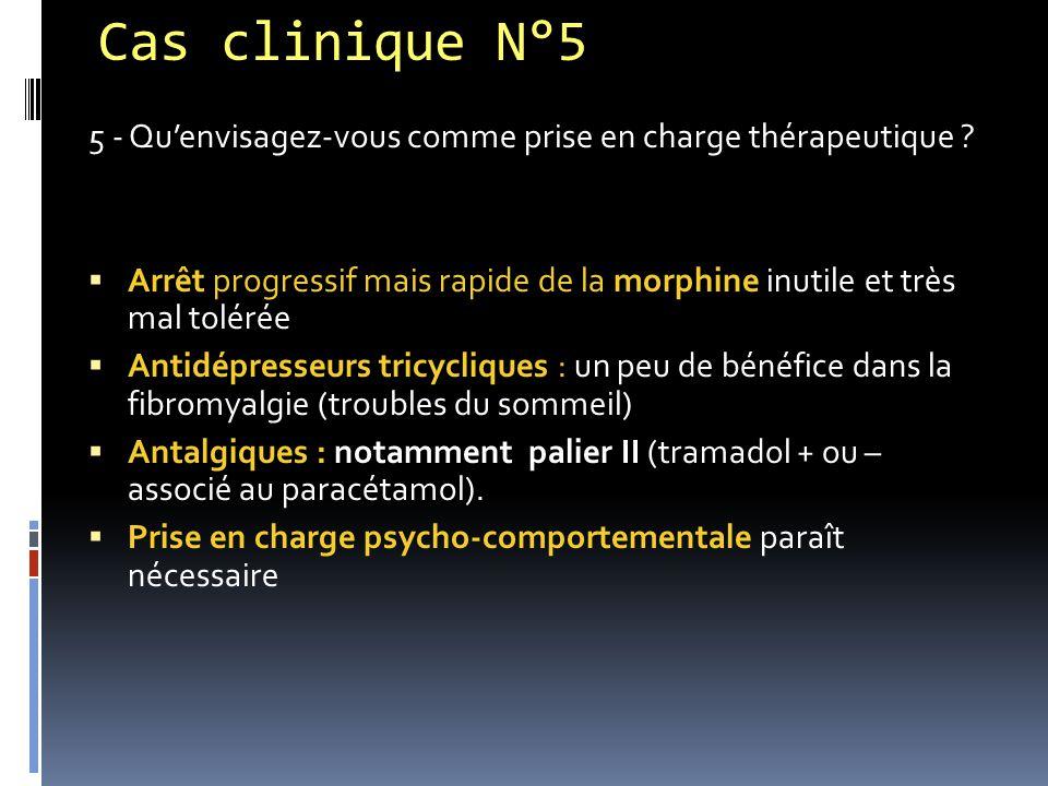 Cas clinique N°5 5 - Qu'envisagez-vous comme prise en charge thérapeutique