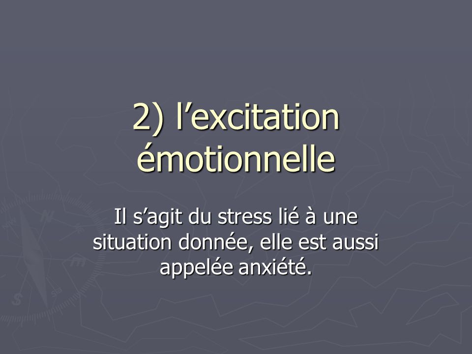 2) l'excitation émotionnelle