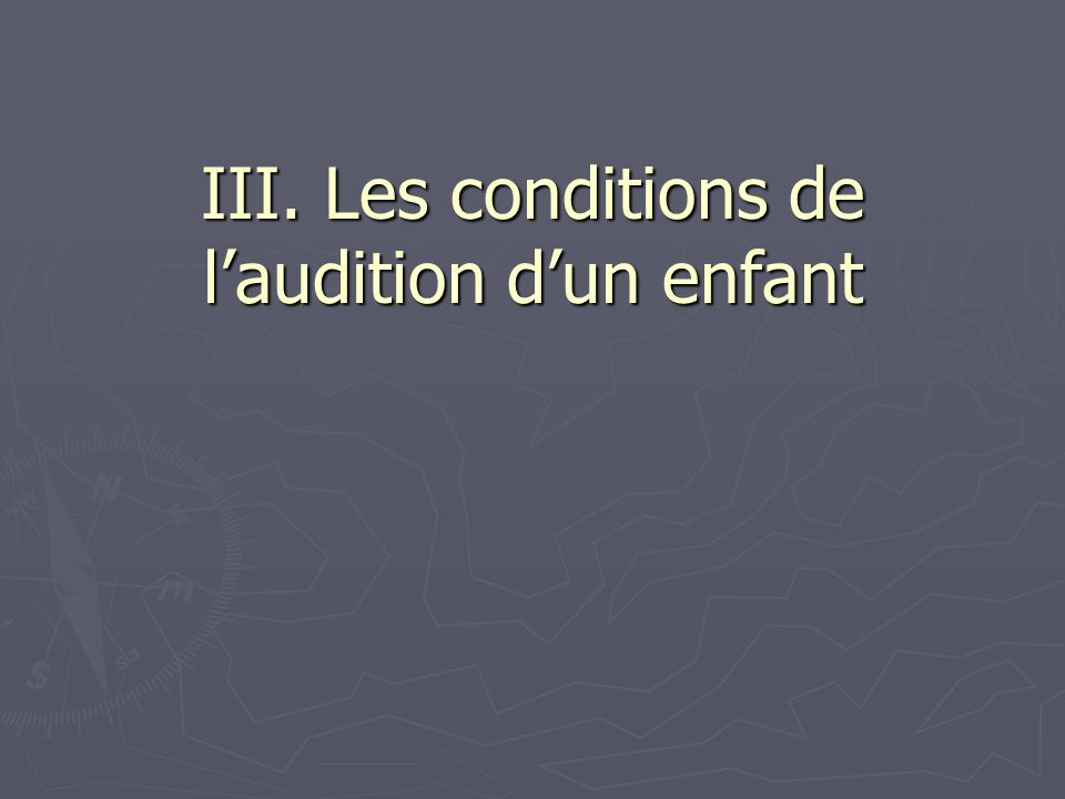 III. Les conditions de l'audition d'un enfant