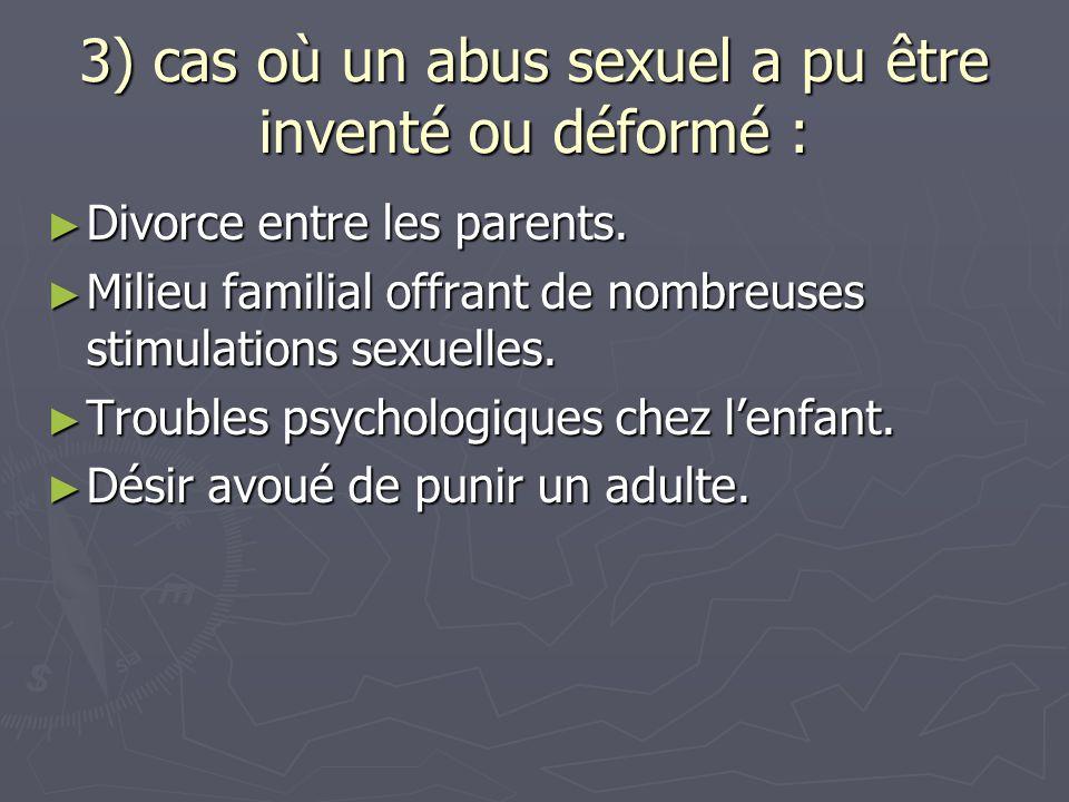 3) cas où un abus sexuel a pu être inventé ou déformé :