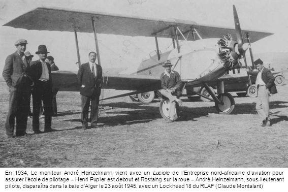 En 1934, Le moniteur André Heinzelmann vient avec un Luciole de l'Entreprise nord-africaine d'aviation pour assurer l'école de pilotage – Henri Pupier est debout et Rostaing sur la roue – André Heinzelmann, sous-lieutenant pilote, disparaîtra dans la baie d'Alger le 23 août 1945, avec un Lockheed 18 du RLAF (Claude Montalant)