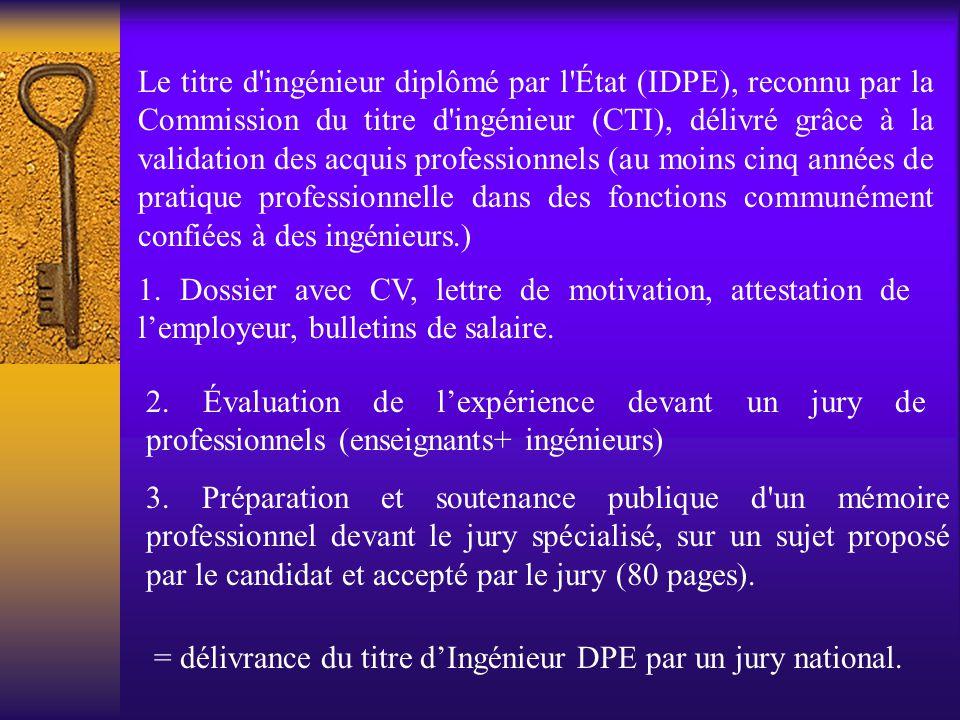 Le titre d ingénieur diplômé par l État (IDPE), reconnu par la Commission du titre d ingénieur (CTI), délivré grâce à la validation des acquis professionnels (au moins cinq années de pratique professionnelle dans des fonctions communément confiées à des ingénieurs.)