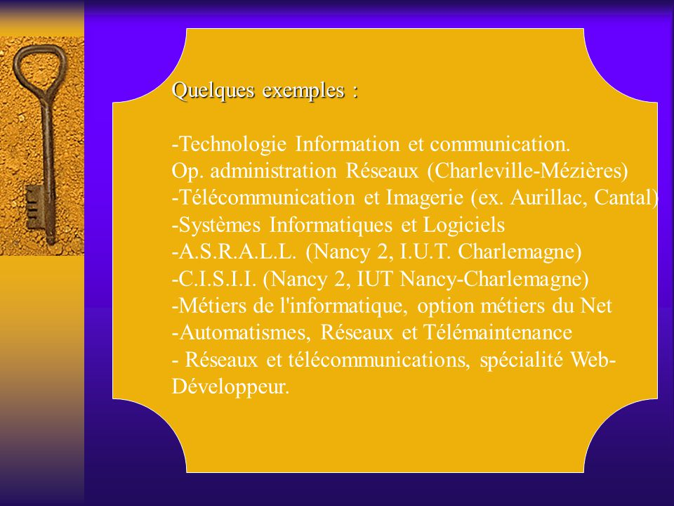 Quelques exemples : -Technologie Information et communication. Op. administration Réseaux (Charleville-Mézières)