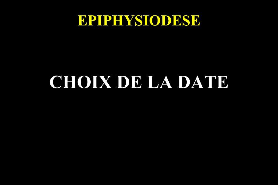 EPIPHYSIODESE CHOIX DE LA DATE