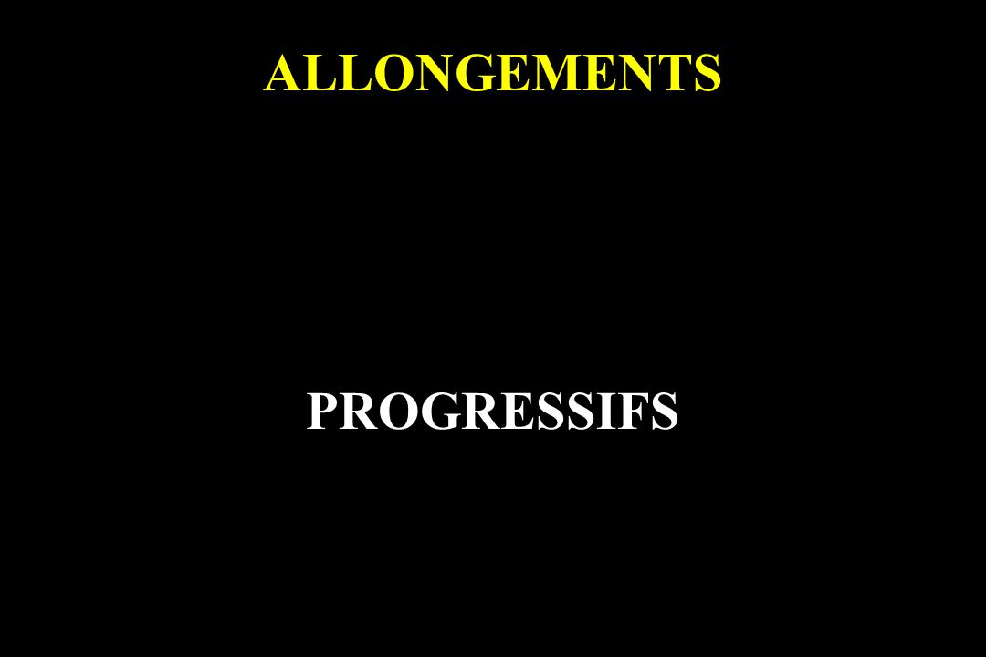 ALLONGEMENTS PROGRESSIFS