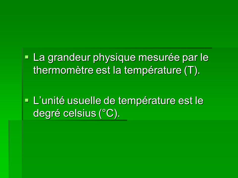 La grandeur physique mesurée par le thermomètre est la température (T).