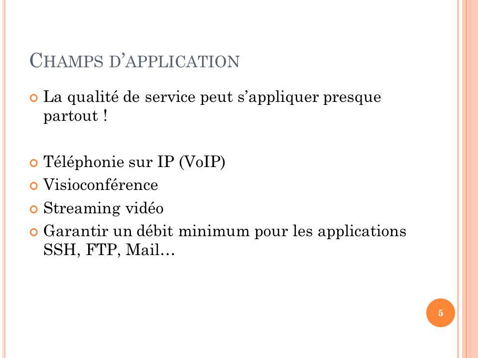 Champs d'application La qualité de service peut s'appliquer presque partout ! Téléphonie sur IP (VoIP)