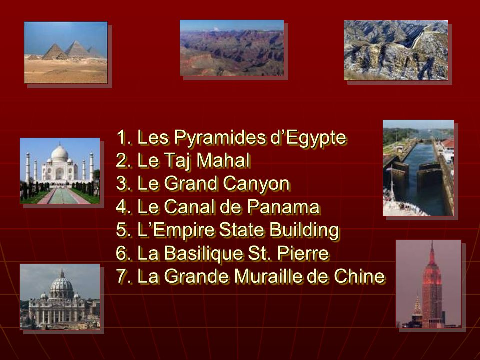 1. Les Pyramides d'Egypte 2. Le Taj Mahal 3. Le Grand Canyon 4