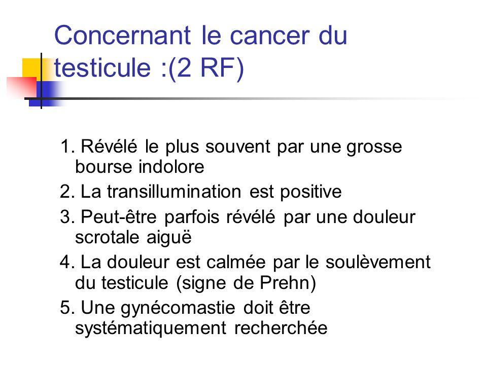 Concernant le cancer du testicule :(2 RF)