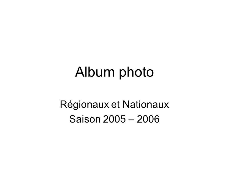 Régionaux et Nationaux Saison 2005 – 2006