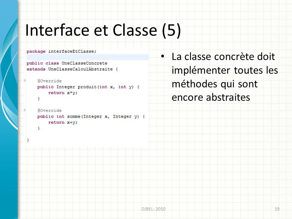Interface et Classe (5) La classe concrète doit implémenter toutes les méthodes qui sont encore abstraites.