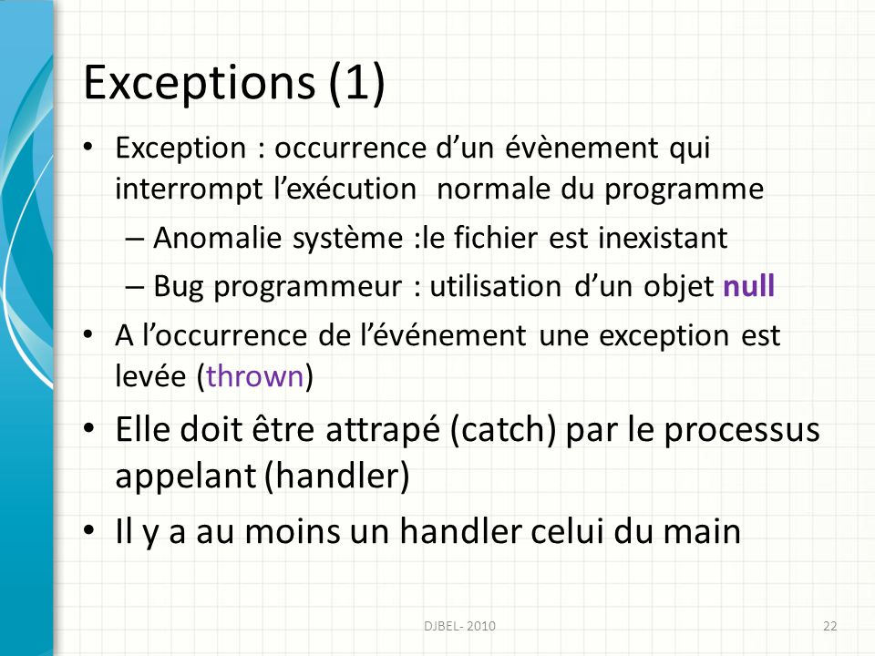 Exceptions (1) Exception : occurrence d'un évènement qui interrompt l'exécution normale du programme.
