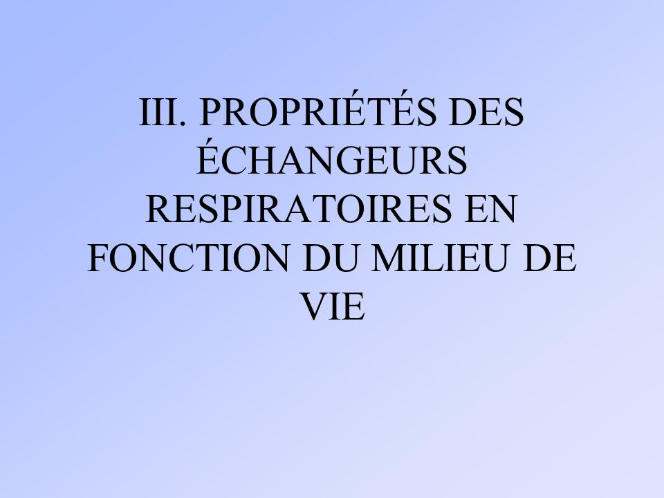 III. PROPRIÉTÉS DES ÉCHANGEURS RESPIRATOIRES EN FONCTION DU MILIEU DE VIE