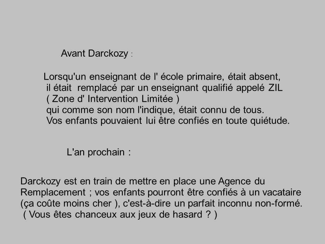 Avant Darckozy : Lorsqu un enseignant de l école primaire, était absent, il était remplacé par un enseignant qualifié appelé ZIL.