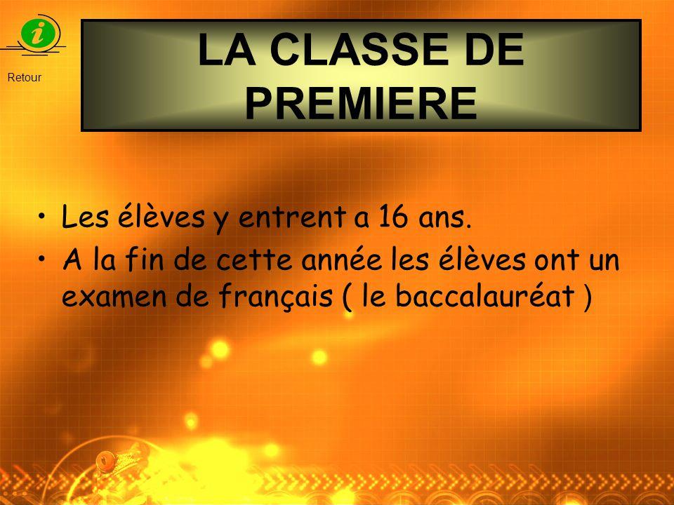LA CLASSE DE PREMIERE Les élèves y entrent a 16 ans.