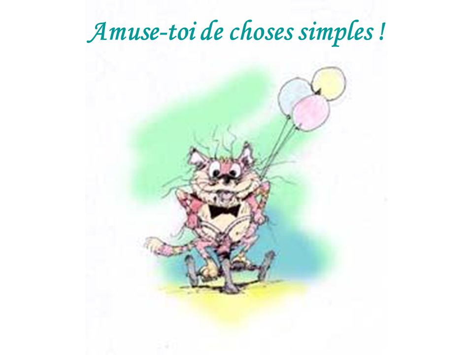 Amuse-toi de choses simples !