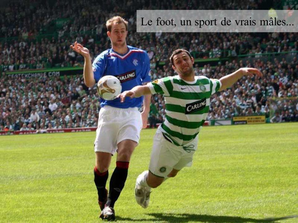 Le foot, un sport de vrais mâles...