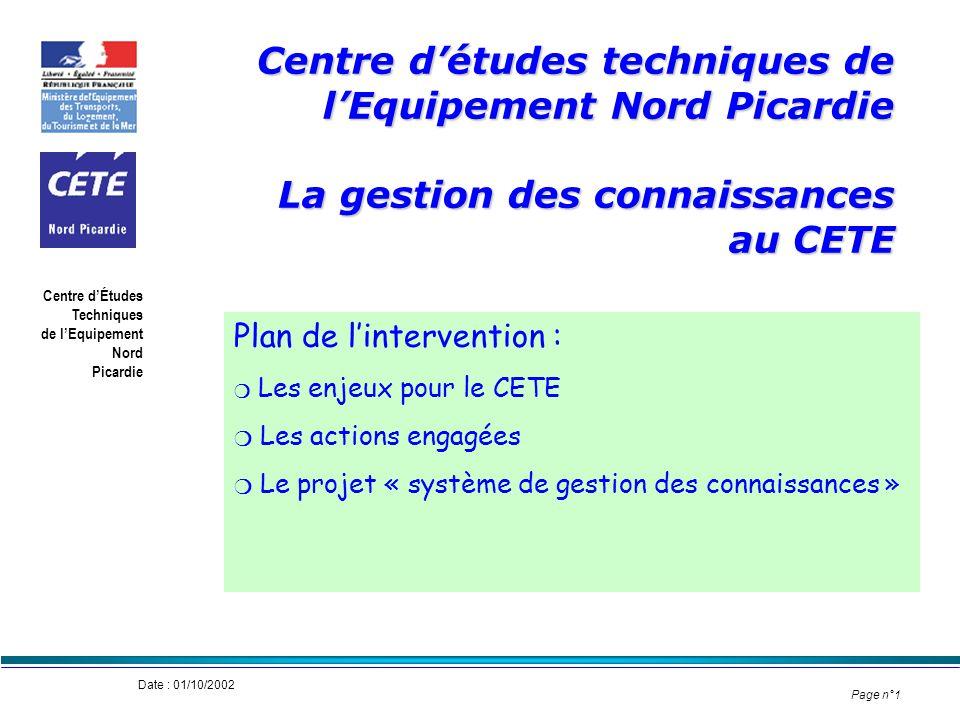 * Cete Nord Picardie, 9 septembre 2002. Centre d'études techniques de l'Equipement Nord Picardie La gestion des connaissances au CETE.