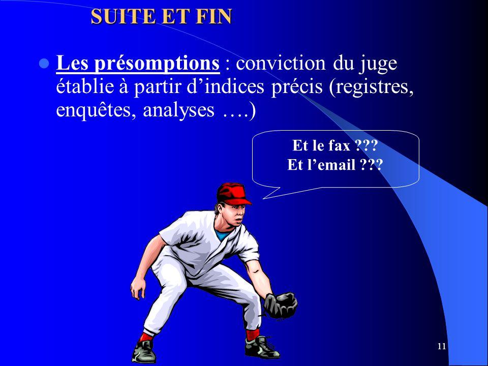 SUITE ET FIN Les présomptions : conviction du juge établie à partir d'indices précis (registres, enquêtes, analyses ….)