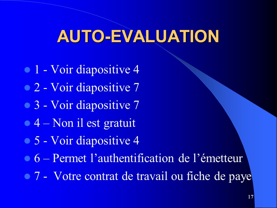 AUTO-EVALUATION 1 - Voir diapositive 4 2 - Voir diapositive 7