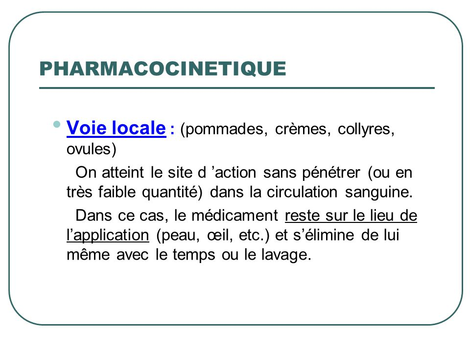 PHARMACOCINETIQUE Voie locale : (pommades, crèmes, collyres, ovules)