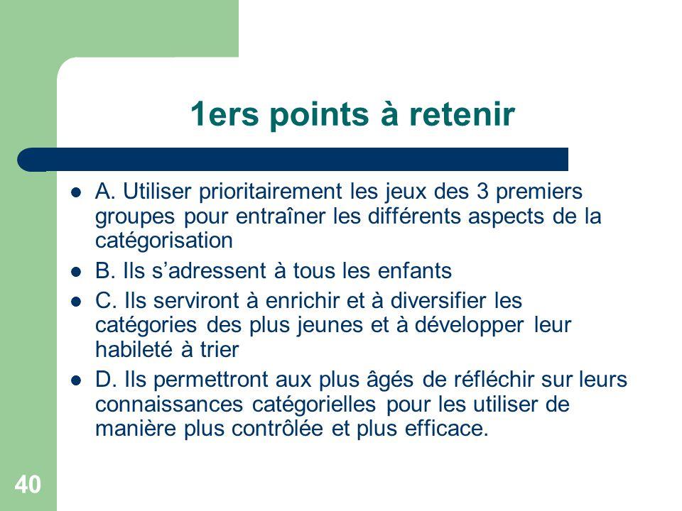 1ers points à retenir A. Utiliser prioritairement les jeux des 3 premiers groupes pour entraîner les différents aspects de la catégorisation.