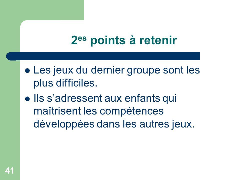 2es points à retenir Les jeux du dernier groupe sont les plus difficiles.