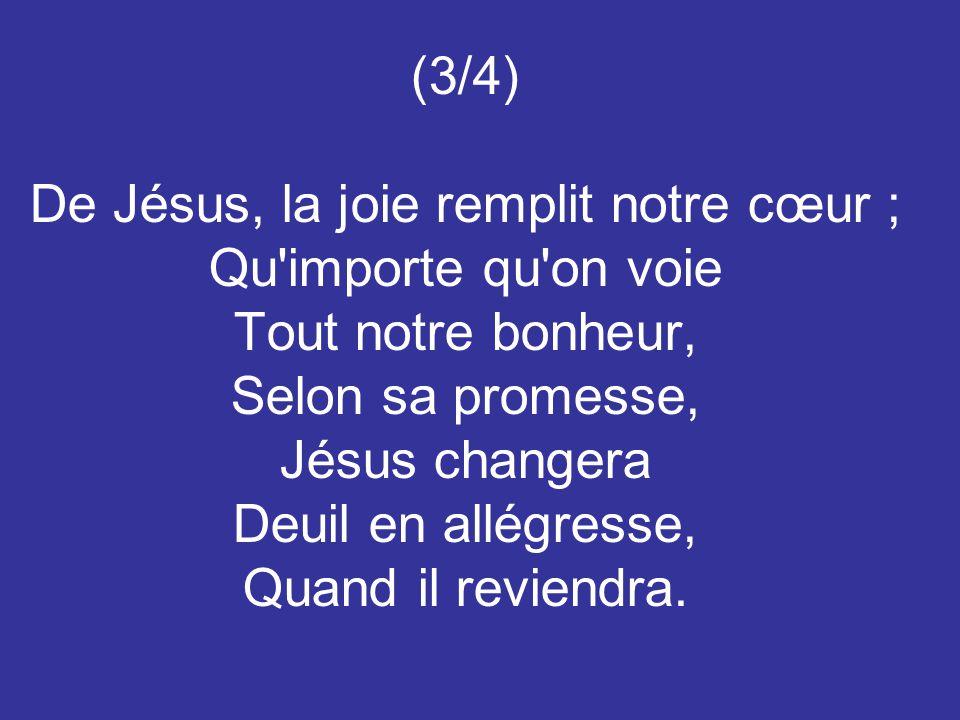De Jésus, la joie remplit notre cœur ;