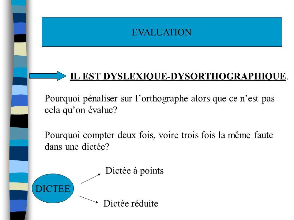EVALUATION IL EST DYSLEXIQUE-DYSORTHOGRAPHIQUE. Pourquoi pénaliser sur l'orthographe alors que ce n'est pas.