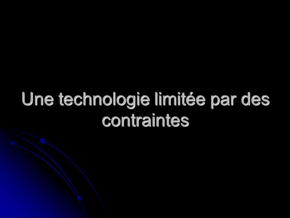 Une technologie limitée par des contraintes