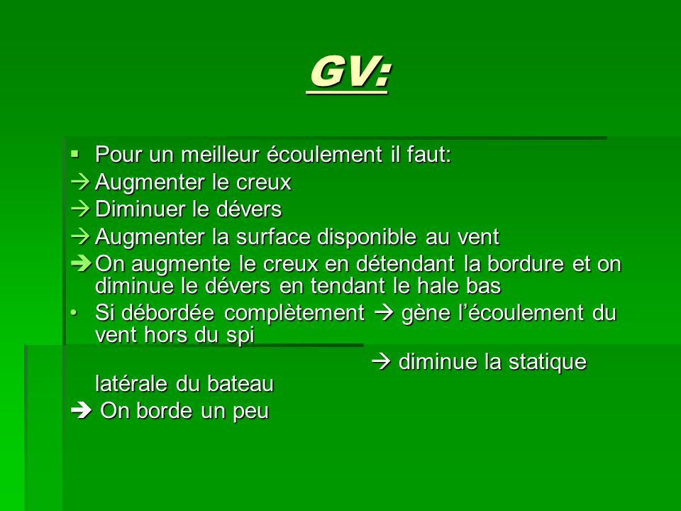 GV: Pour un meilleur écoulement il faut: Augmenter le creux