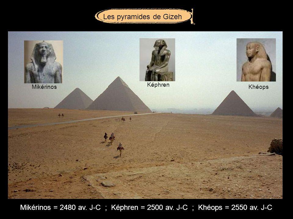 Les pyramides de Gizeh Képhren. Mikérinos. Khéops.