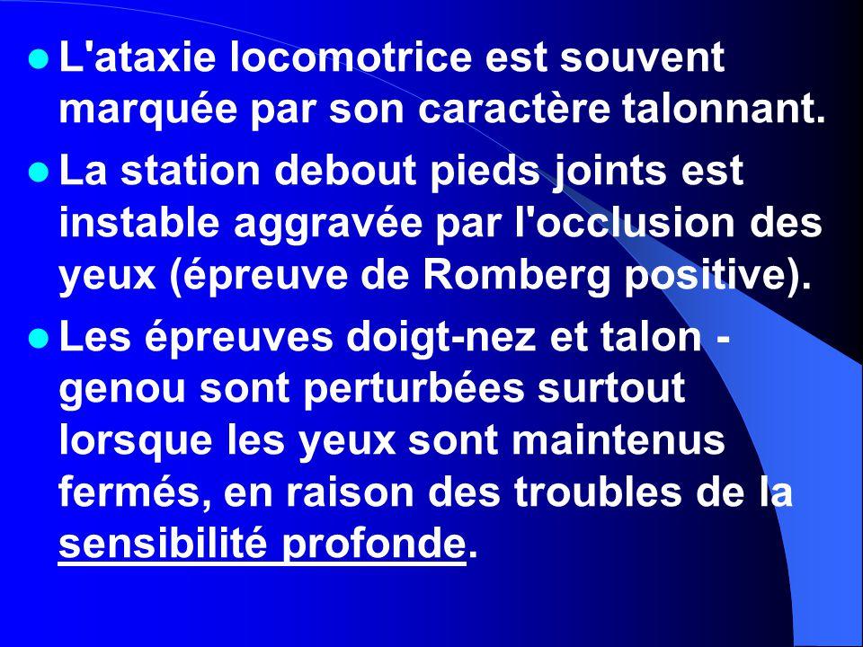 L ataxie locomotrice est souvent marquée par son caractère talonnant.