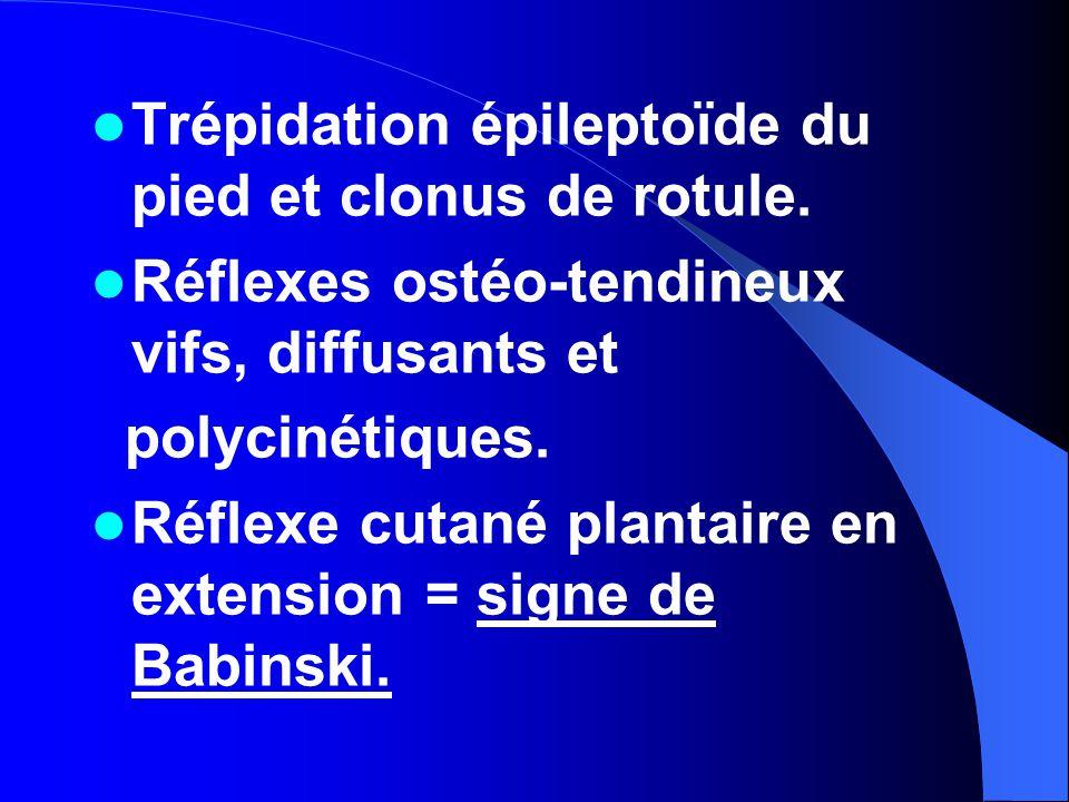 Trépidation épileptoïde du pied et clonus de rotule.
