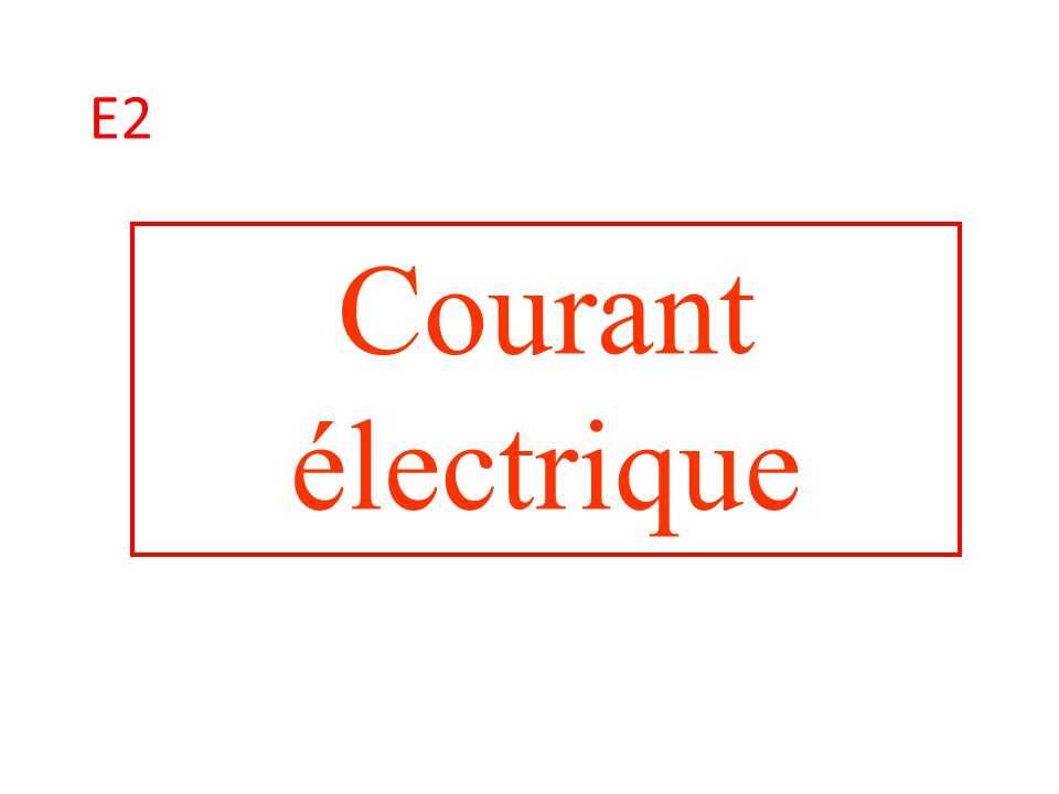 E2 Courant électrique