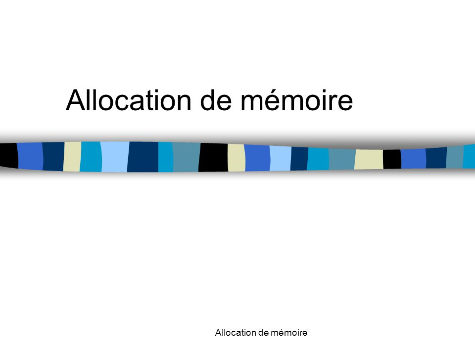 Allocation de mémoire Allocation de mémoire