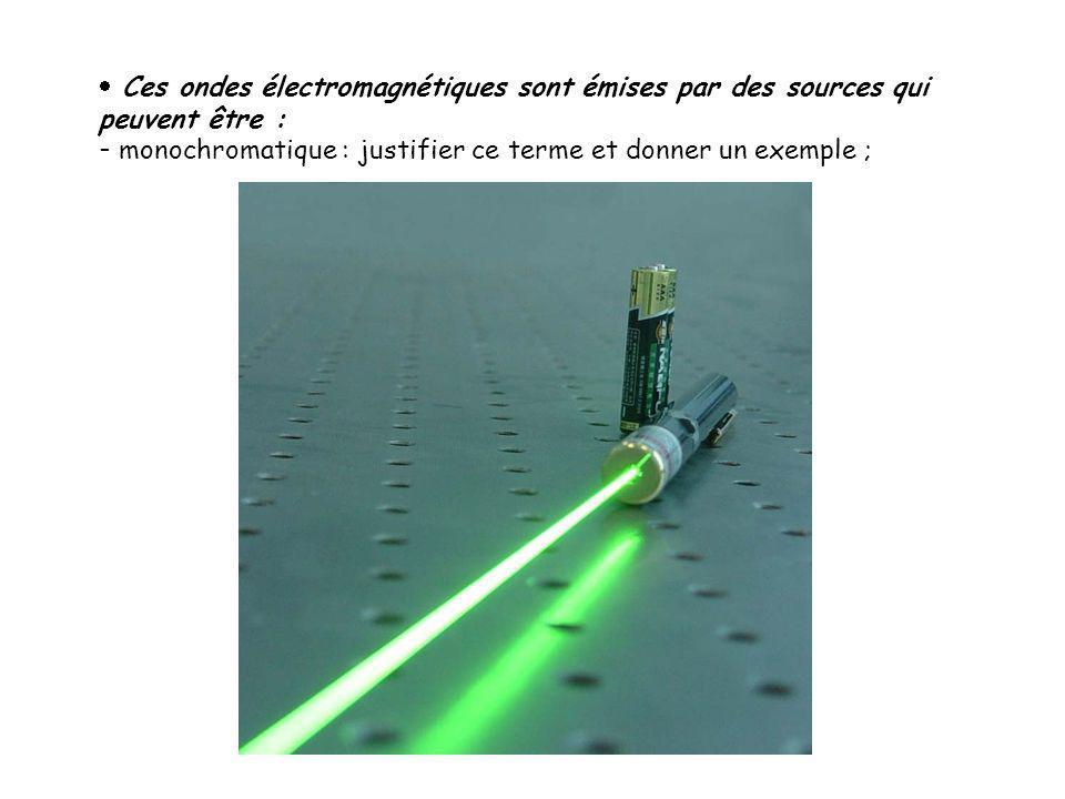 Ces ondes électromagnétiques sont émises par des sources qui peuvent être :
