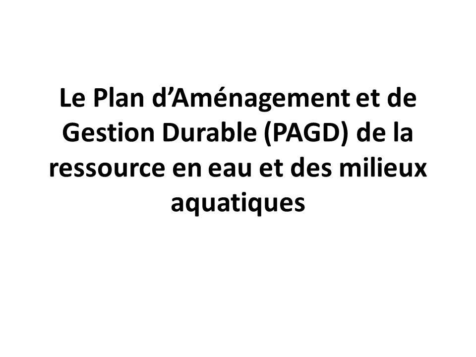 Le Plan d'Aménagement et de Gestion Durable (PAGD) de la ressource en eau et des milieux aquatiques