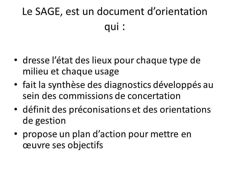 Le SAGE, est un document d'orientation qui :
