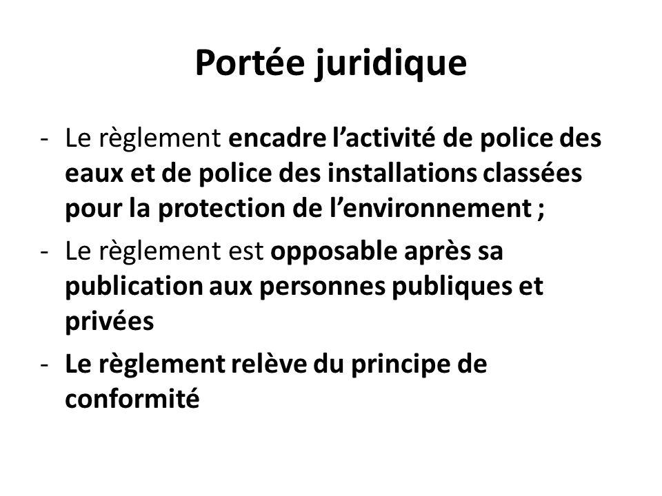 Portée juridique Le règlement encadre l'activité de police des eaux et de police des installations classées pour la protection de l'environnement ;
